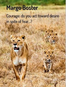 Courage: Do You Act Toward Desire In Spite Of Fear?