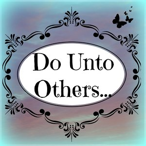 "The Golden Rule says, ""Do Unto Others As You Would Have Them Do Unto You."""