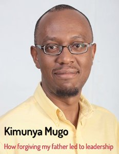 How Forgiving My Father Led to Leadership By Kimunya Mugo
